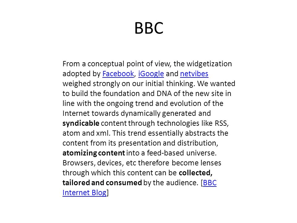 BBC From a conceptual point of view, the widgetization adopted by Facebook, iGoogle and netvibes weighed strongly on our initial thinking.