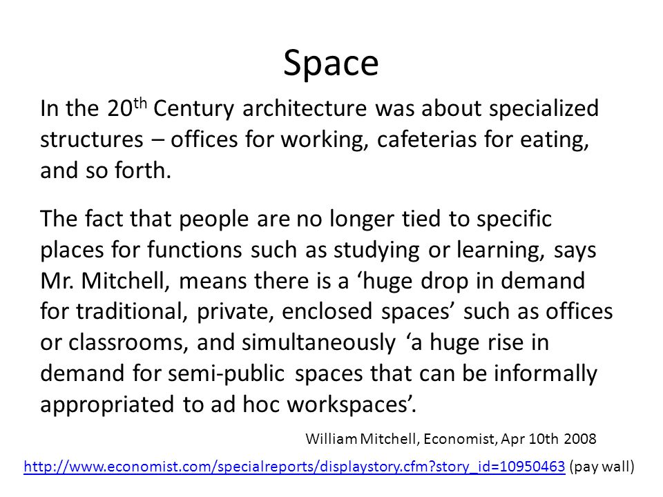 Space The fact that people are no longer tied to specific places for functions such as studying or learning, says Mr.