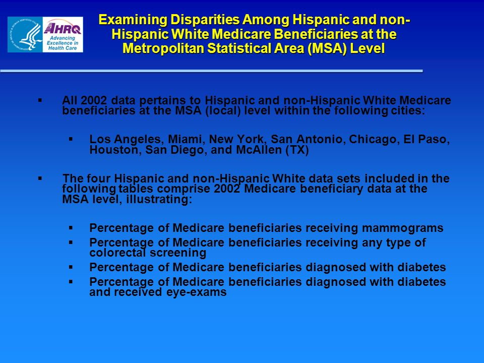 Examining Disparities Among Hispanic and non- Hispanic White Medicare Beneficiaries at the Metropolitan Statistical Area (MSA) Level All 2002 data per