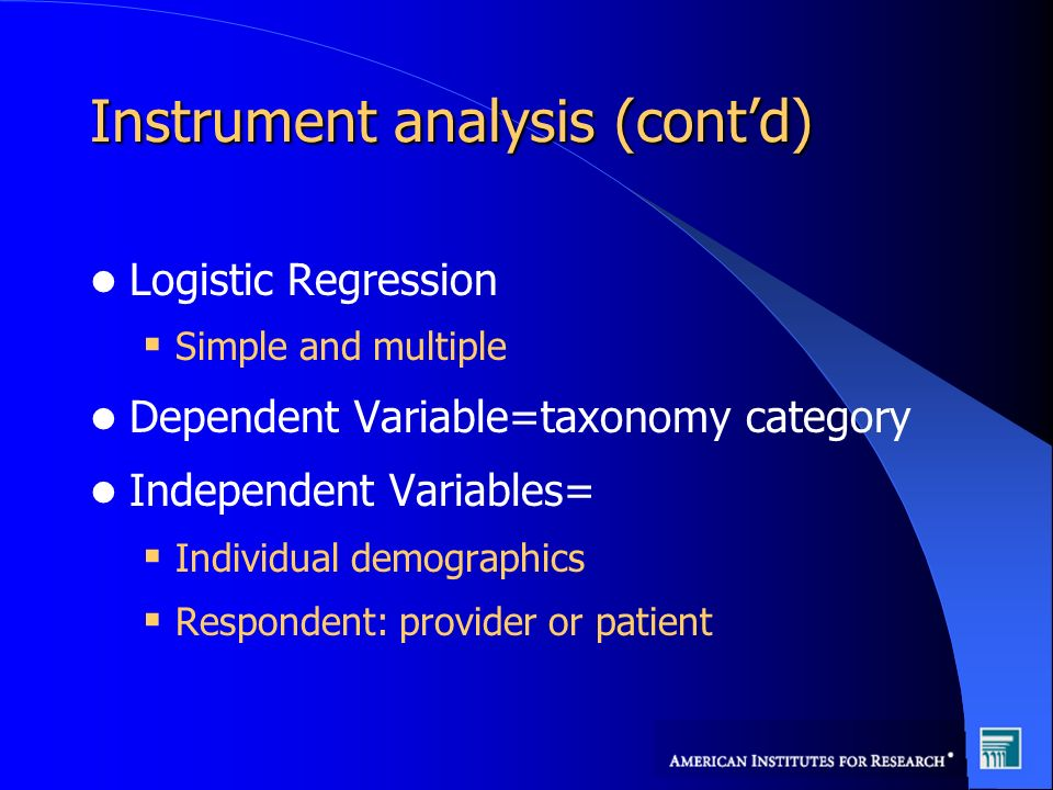 Instrument analysis (contd) Logistic Regression Simple and multiple Dependent Variable=taxonomy category Independent Variables= Individual demographics Respondent: provider or patient
