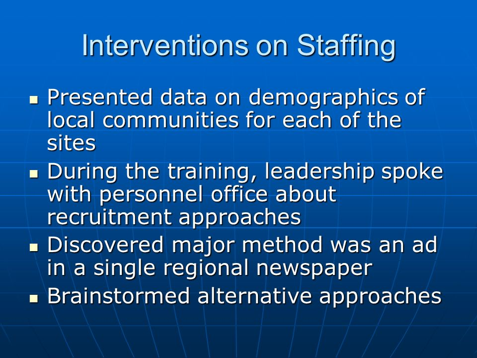 Interventions on Staffing Presented data on demographics of local communities for each of the sites Presented data on demographics of local communitie
