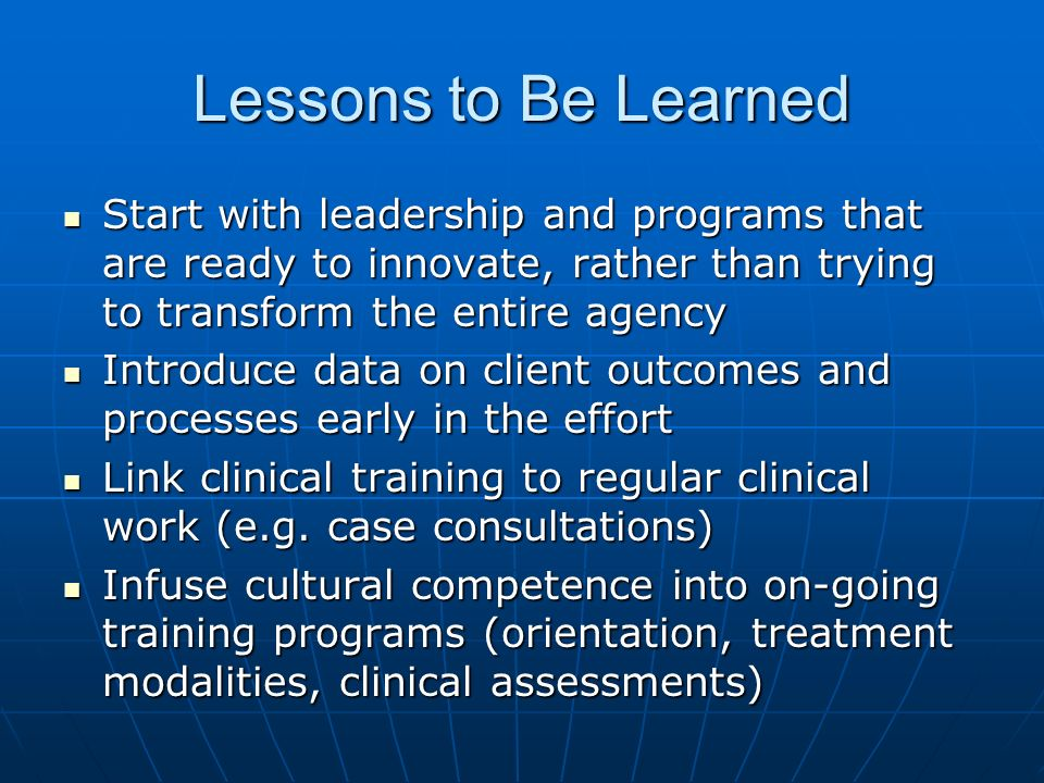 Lessons to Be Learned Start with leadership and programs that are ready to innovate, rather than trying to transform the entire agency Start with lead