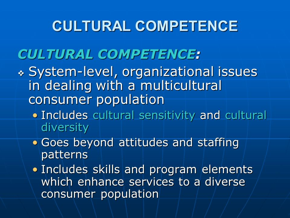 CULTURAL COMPETENCE CULTURAL COMPETENCE: System level, organizational issues in dealing with a multicultural consumer population System level, organiz