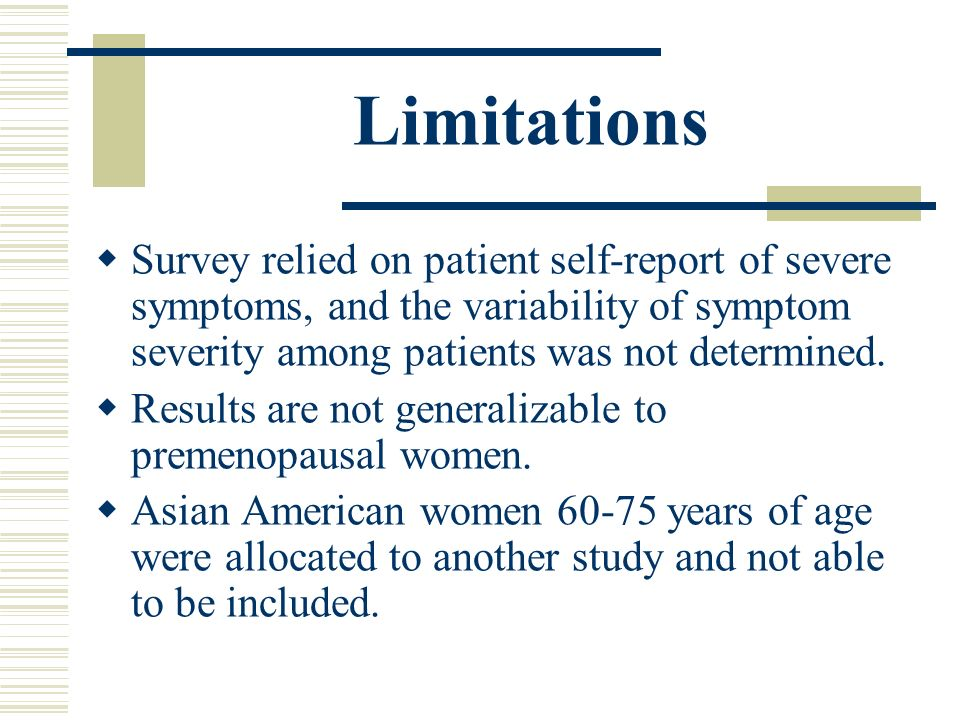 Limitations Survey relied on patient self-report of severe symptoms, and the variability of symptom severity among patients was not determined. Result