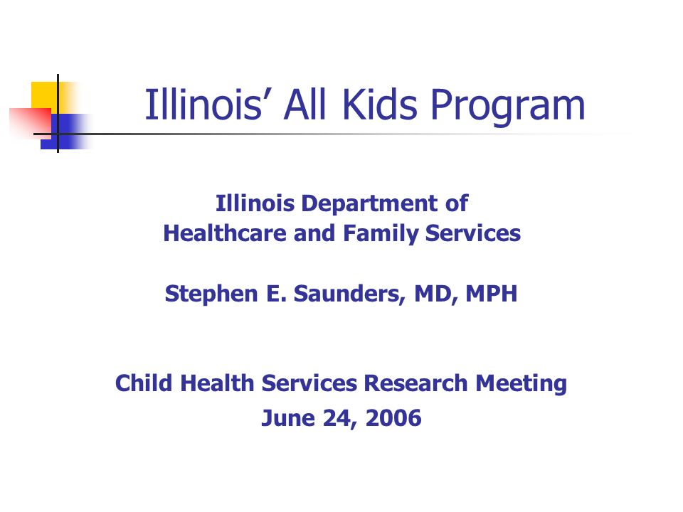 Illinois All Kids Program Illinois Department of Healthcare and Family Services Stephen E.
