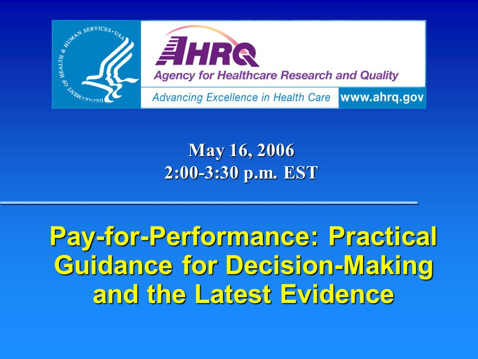 Pay-for-Performance: Practical Guidance for Decision-Making and the Latest Evidence May 16, 2006 2:00-3:30 p.m.
