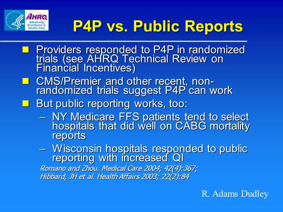 P4P vs. Public Reports Providers responded to P4P in randomized trials (see AHRQ Technical Review on Financial Incentives) Providers responded to P4P