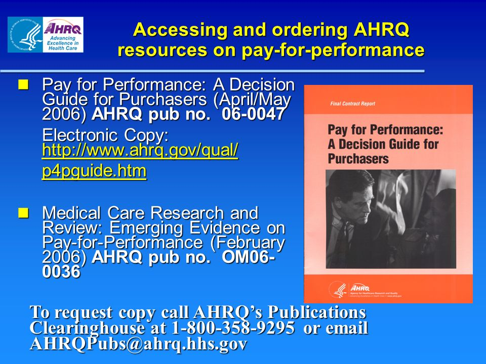 Accessing and ordering AHRQ resources on pay-for-performance Pay for Performance: A Decision Guide for Purchasers (April/May 2006) AHRQ pub no. 06-004