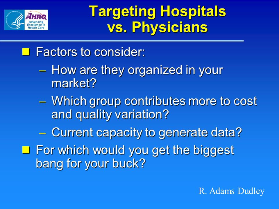 Targeting Hospitals vs. Physicians Factors to consider: Factors to consider: – How are they organized in your market? – Which group contributes more t