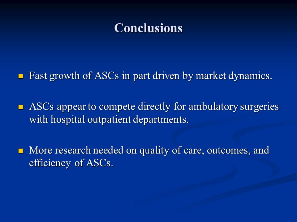 Conclusions Fast growth of ASCs in part driven by market dynamics.
