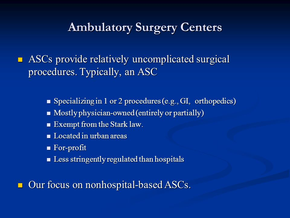 Ambulatory Surgery Centers ASCs provide relatively uncomplicated surgical procedures.