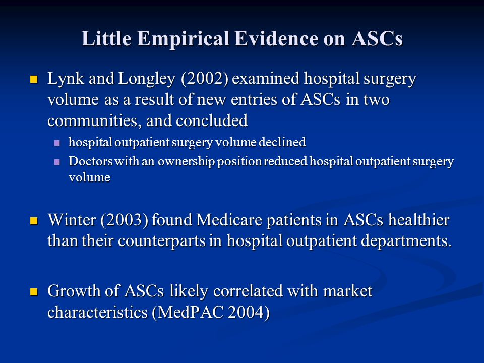 Conceptualization Market effects on ASCs Higher penetration of managed care: Is characterized by selective contracting/utilization management Attracts efficient providers (e.g., ASCs cost advantages to hospitals) Thus, leads to faster growth of ASCs Greater hospital competition: Forces hospitals compete more aggressively for ambulatory surgeries Reduces profitability of ASCs Thus, leads to slower growth of ASCs.