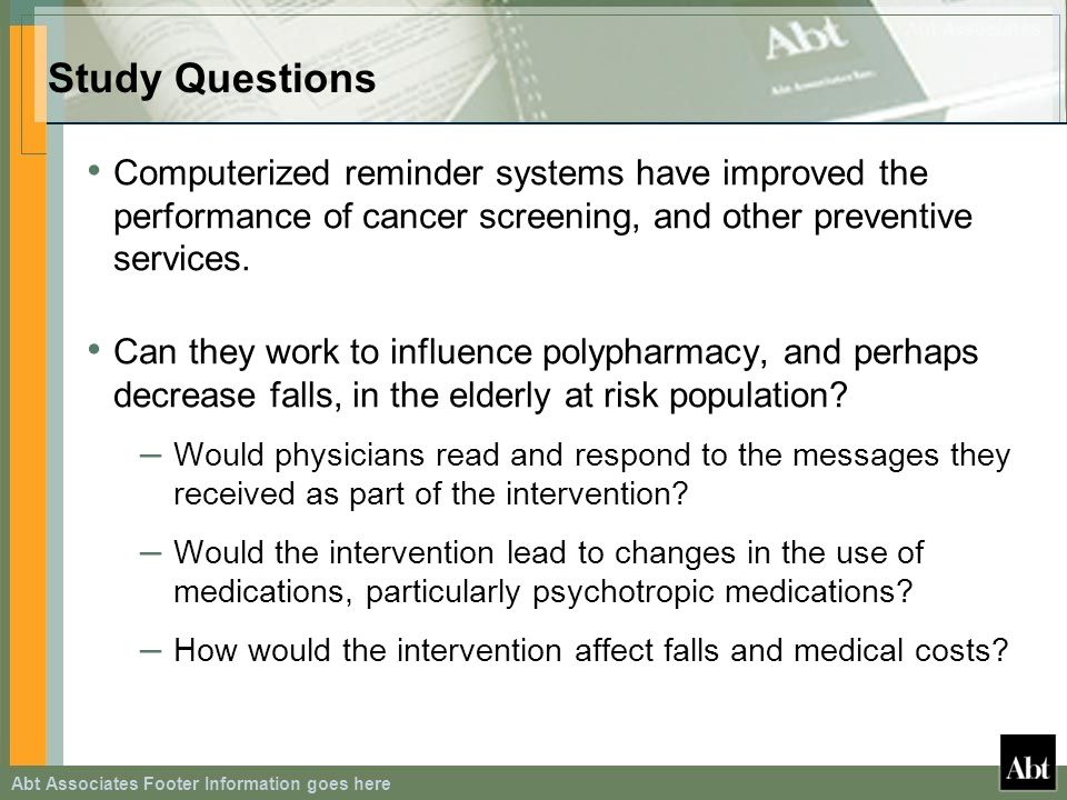Abt Associates Footer Information goes here Study Questions Computerized reminder systems have improved the performance of cancer screening, and other preventive services.
