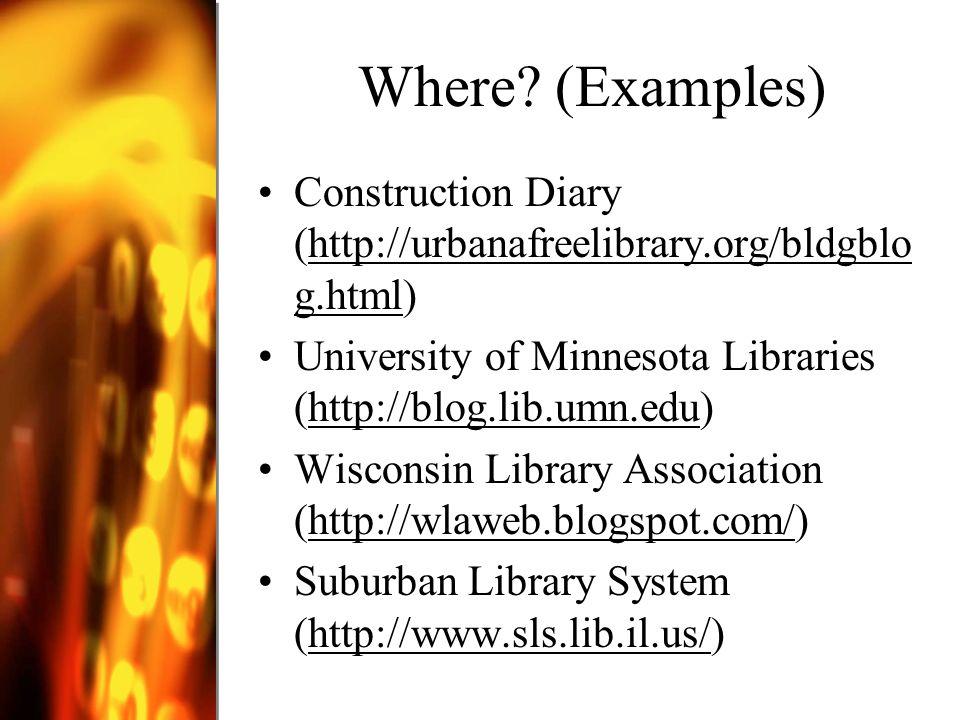 Where? (Examples) Construction Diary (http://urbanafreelibrary.org/bldgblo g.html)http://urbanafreelibrary.org/bldgblo g.html University of Minnesota