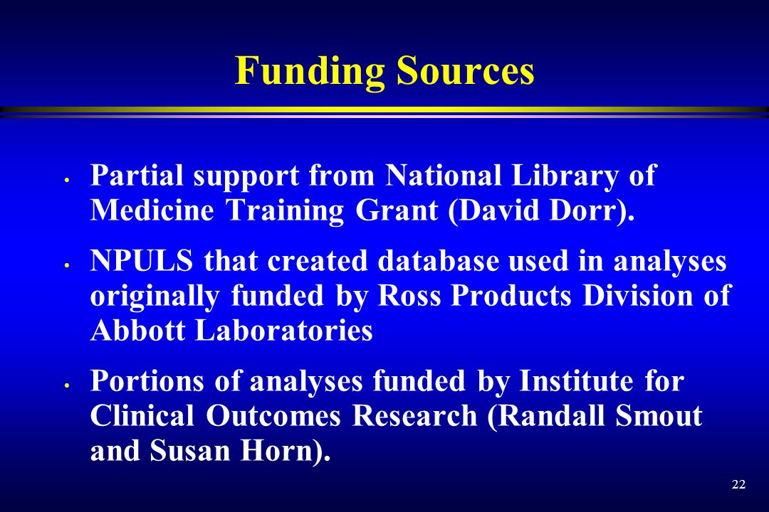 22 Funding Sources Partial support from National Library of Medicine Training Grant (David Dorr). NPULS that created database used in analyses origina
