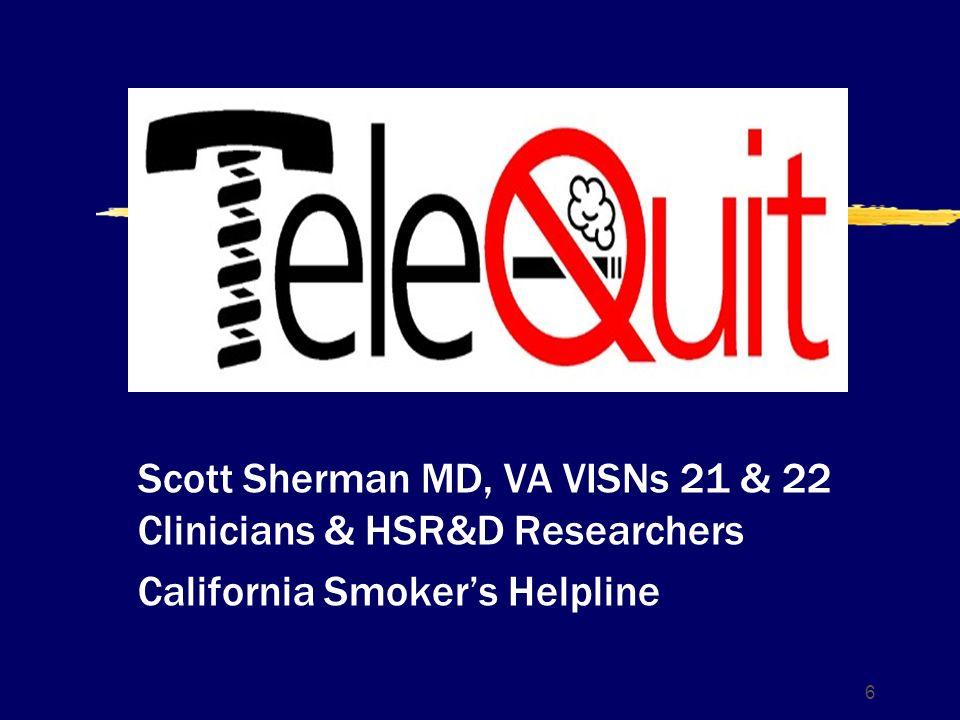 6 Scott Sherman MD, VA VISNs 21 & 22 Clinicians & HSR&D Researchers California Smokers Helpline