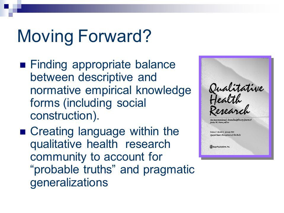 Moving Forward? Finding appropriate balance between descriptive and normative empirical knowledge forms (including social construction). Creating lang