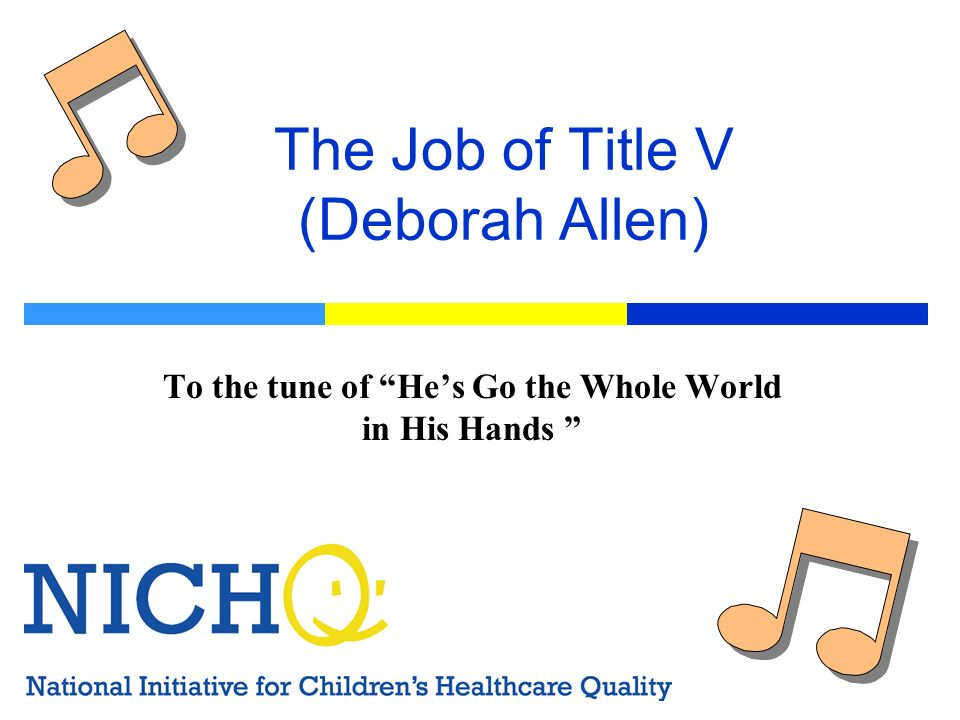 The Job of Title V (Deborah Allen) To the tune of Hes Go the Whole World in His Hands