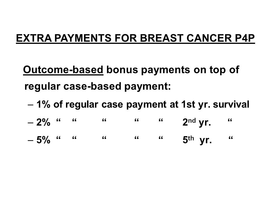 Outcome-based bonus payments on top of regular case-based payment: –1% of regular case payment at 1st yr.