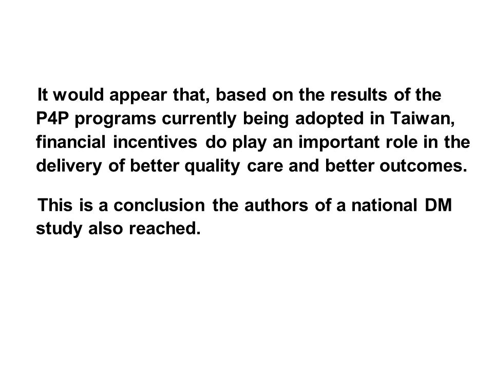 It would appear that, based on the results of the P4P programs currently being adopted in Taiwan, financial incentives do play an important role in th