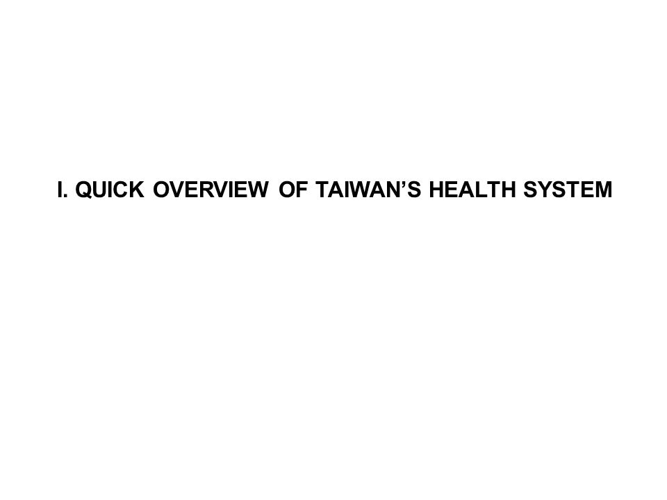 I. QUICK OVERVIEW OF TAIWANS HEALTH SYSTEM