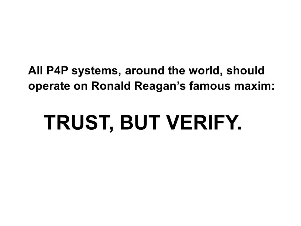 All P4P systems, around the world, should operate on Ronald Reagans famous maxim: TRUST, BUT VERIFY.