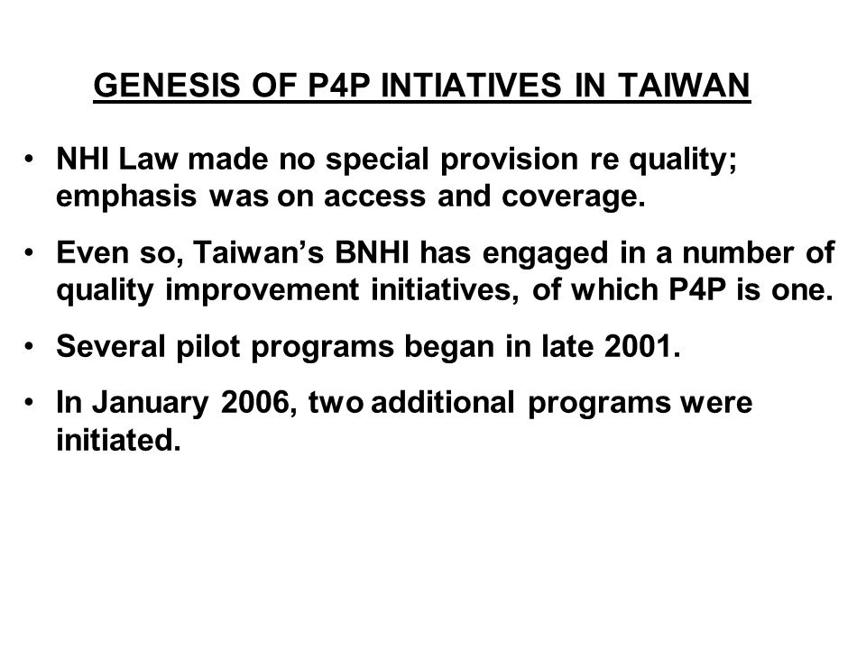 GENESIS OF P4P INTIATIVES IN TAIWAN NHI Law made no special provision re quality; emphasis was on access and coverage.