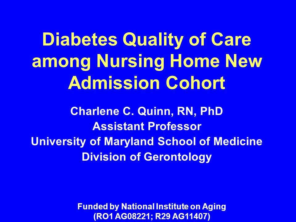 Diabetes Quality of Care among Nursing Home New Admission Cohort Charlene C.