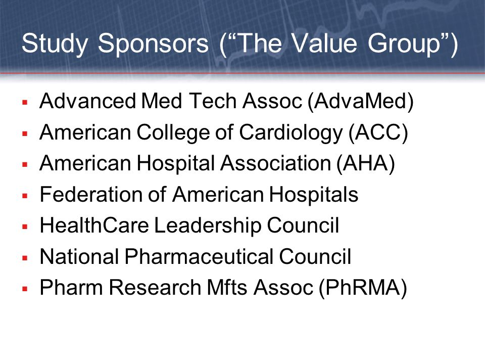 Study Sponsors (The Value Group) Advanced Med Tech Assoc (AdvaMed) American College of Cardiology (ACC) American Hospital Association (AHA) Federation