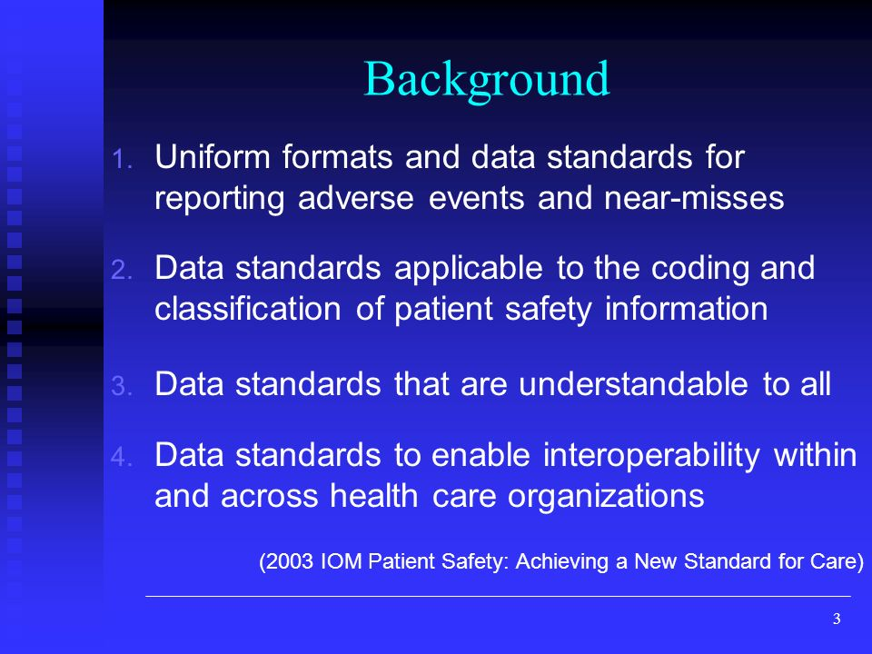 3 Background 1.Uniform formats and data standards for reporting adverse events and near-misses 2.