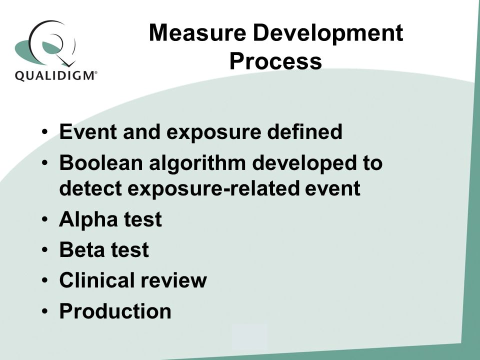 Measure Development Process Event and exposure defined Boolean algorithm developed to detect exposure-related event Alpha test Beta test Clinical review Production
