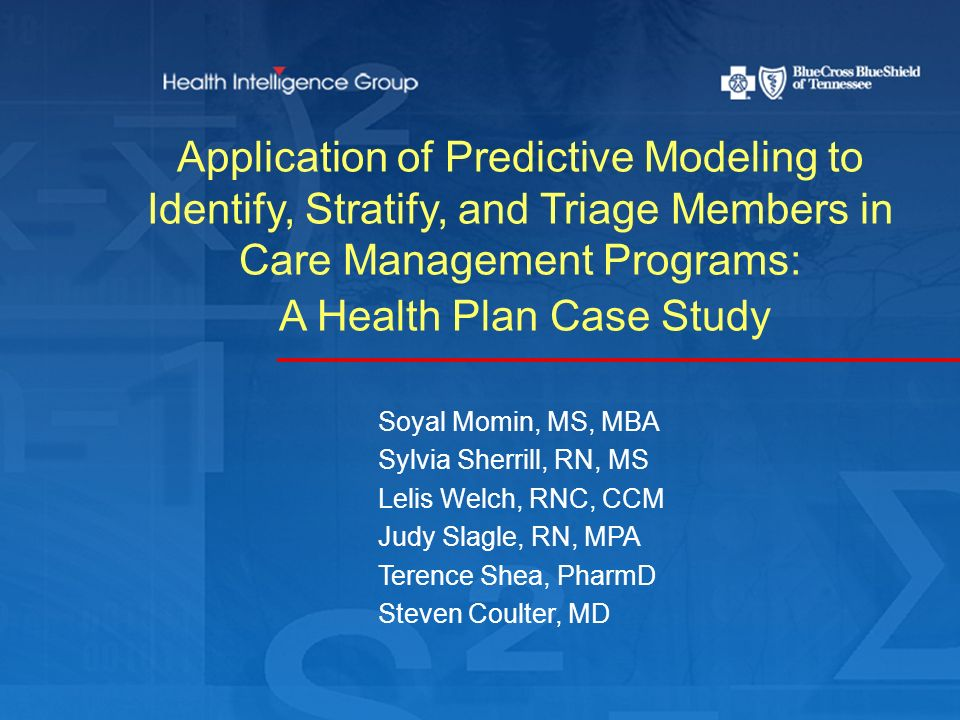 Next Generation Care Management : Program Evaluation Medication cost avoidance and members compliance –Hepatitis C ($1.5M/Year) –Beta Blockers post AMI ($1.3M/Year) –Migraine care management Member and provider satisfaction CM staff turnover Triaging efficiencies
