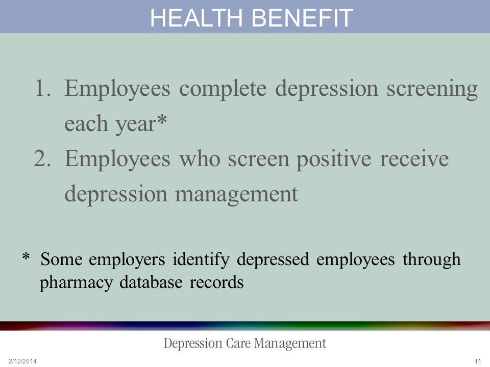 2/12/2014 11 HEALTH BENEFIT 1. Employees complete depression screening each year* 2.