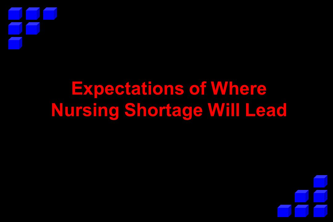 Expectations of Where Nursing Shortage Will Lead