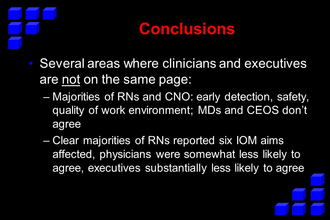 Conclusions Several areas where clinicians and executives are not on the same page: –Majorities of RNs and CNO: early detection, safety, quality of wo