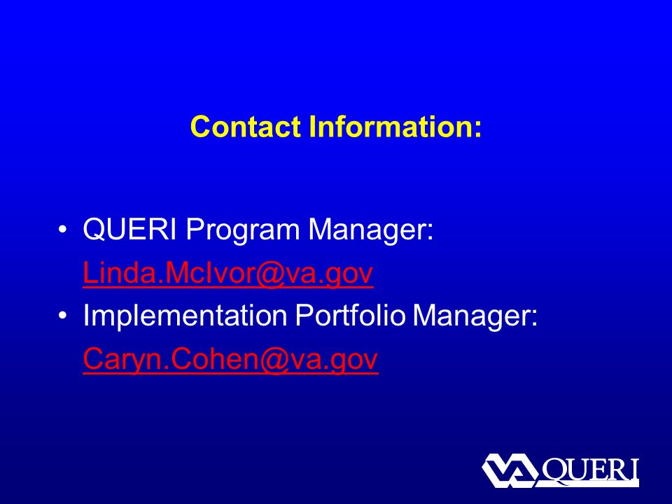 Contact Information: QUERI Program Manager: Implementation Portfolio Manager: