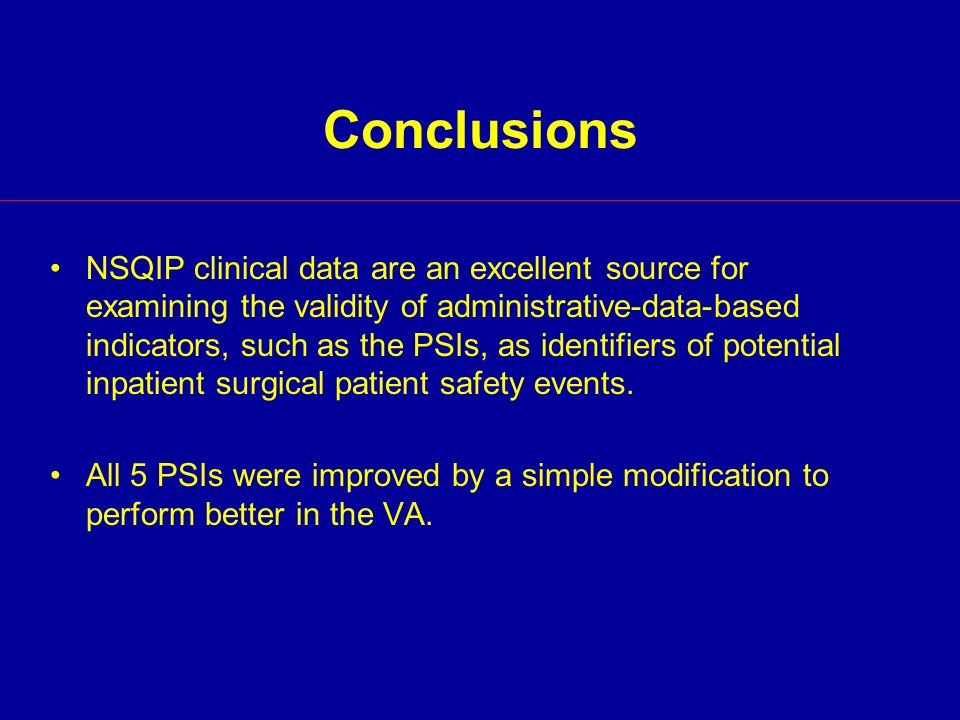 NSQIP clinical data are an excellent source for examining the validity of administrative-data-based indicators, such as the PSIs, as identifiers of potential inpatient surgical patient safety events.