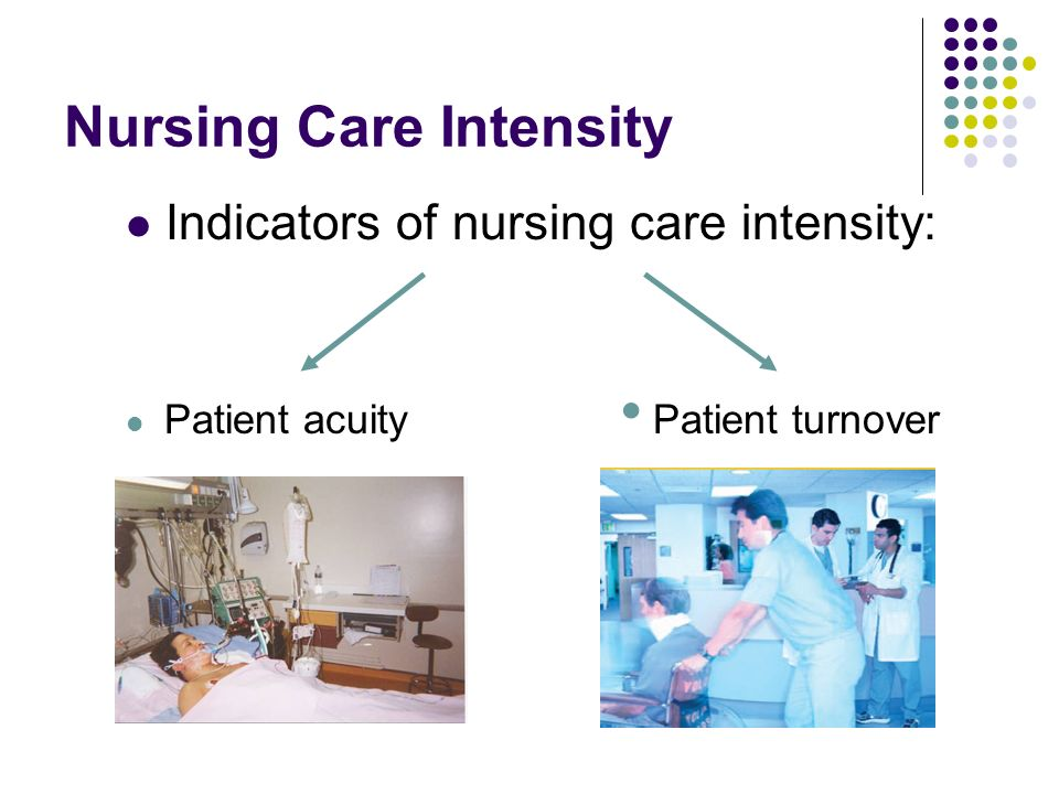 Nursing Care Intensity Indicators of nursing care intensity: Patient turnover Patient acuity