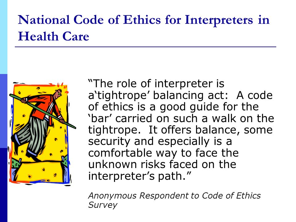 National Code of Ethics for Interpreters in Health Care The role of interpreter is atightrope balancing act: A code of ethics is a good guide for the