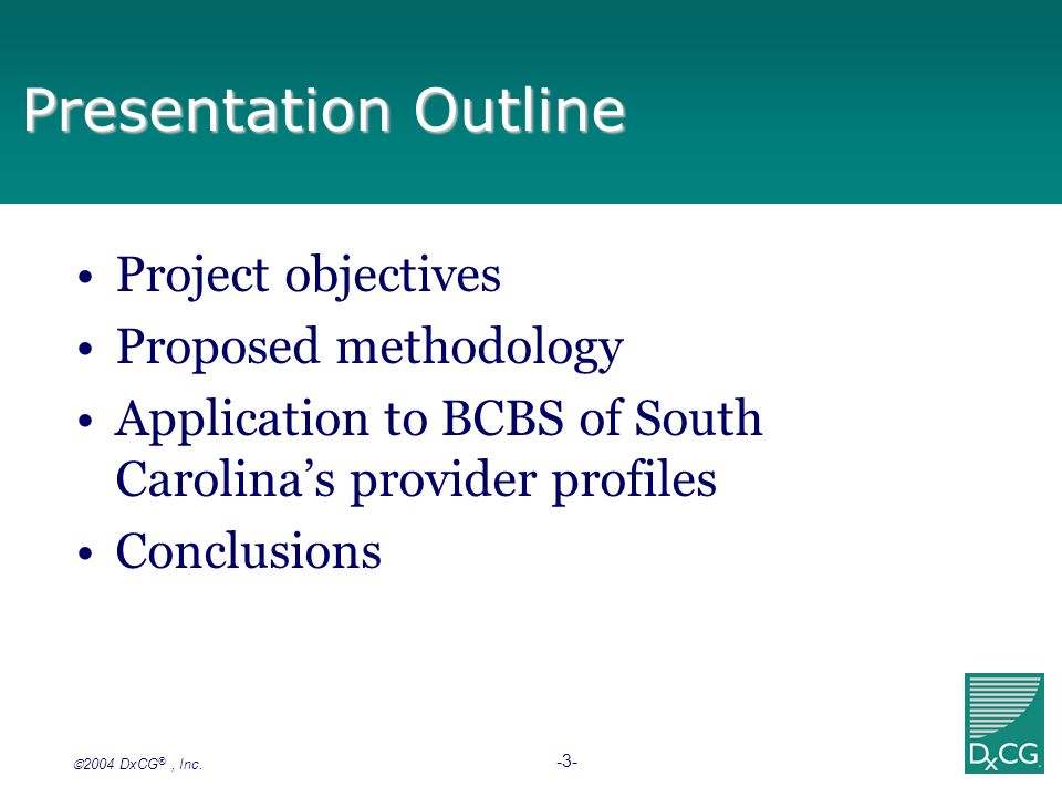 2004 DxCG ®, Inc. -3- Presentation Outline Project objectives Proposed methodology Application to BCBS of South Carolinas provider profiles Conclusion