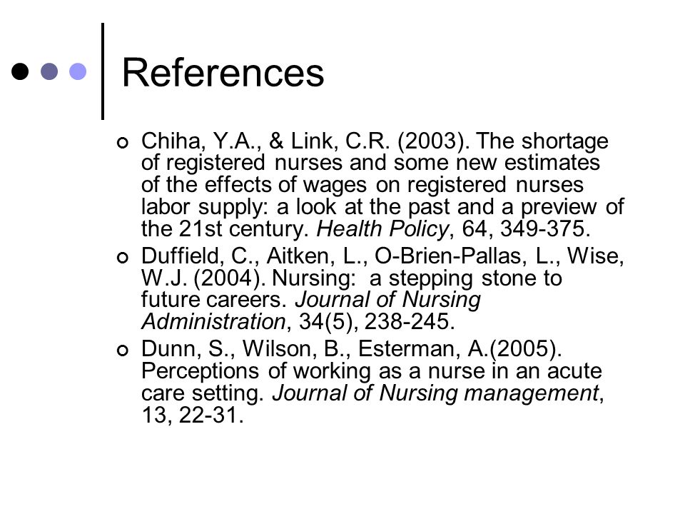 References Chiha, Y.A., & Link, C.R. (2003). The shortage of registered nurses and some new estimates of the effects of wages on registered nurses lab