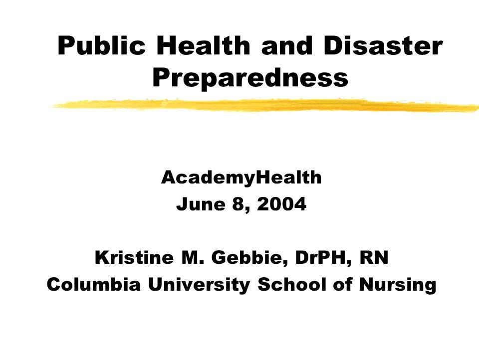 Public Health and Disaster Preparedness AcademyHealth June 8, 2004 Kristine M.