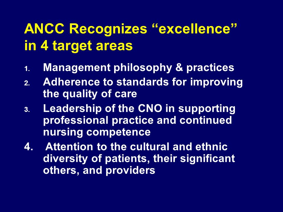 ANCC Recognizes excellence in 4 target areas 1. Management philosophy & practices 2.