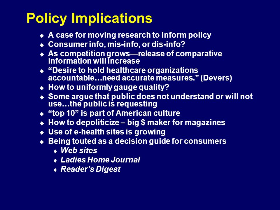 Policy Implications A case for moving research to inform policy Consumer info, mis-info, or dis-info.