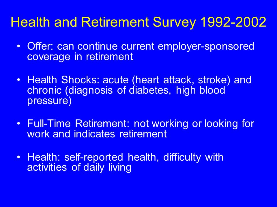 Health and Retirement Survey 1992-2002 Offer: can continue current employer-sponsored coverage in retirement Health Shocks: acute (heart attack, strok