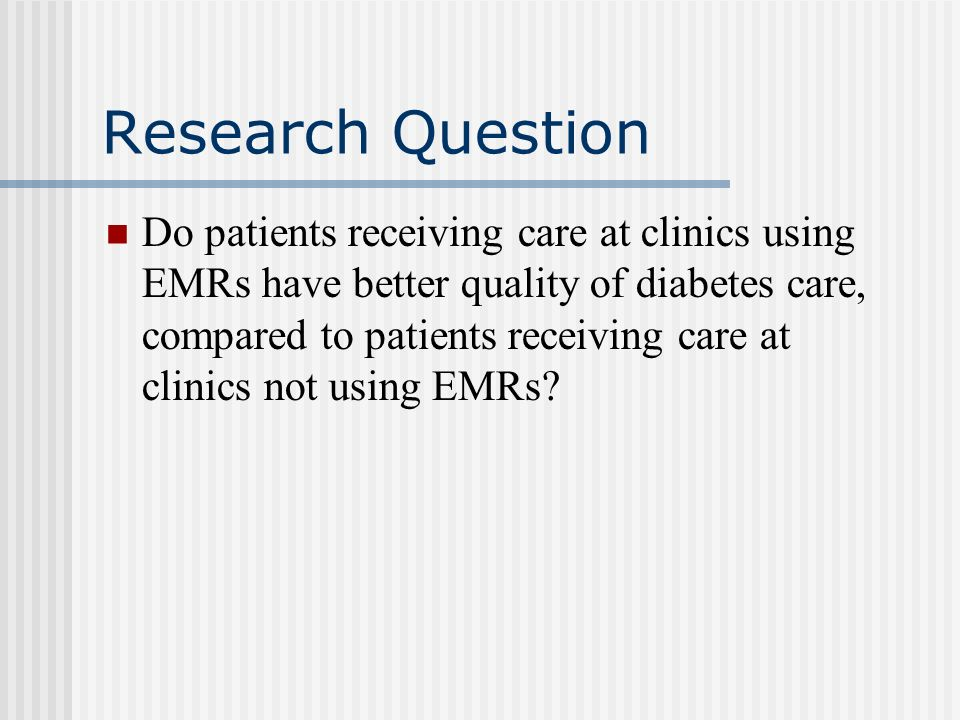 Project Quest Multi-site 3 year study involving 19 medical groups, 85 clinics, 700 providers and 7865 adult DM or CHD patients Designed to identify patient, physician, clinic and group factors related to quality of care for adults with diabetes or heart disease Funded by Agency for Healthcare Research and Quality (AHRQ)