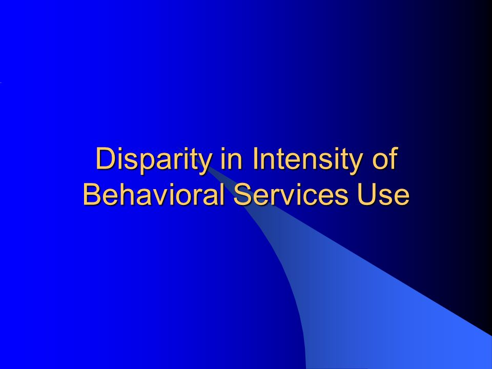 Disparity in Intensity of Behavioral Services Use