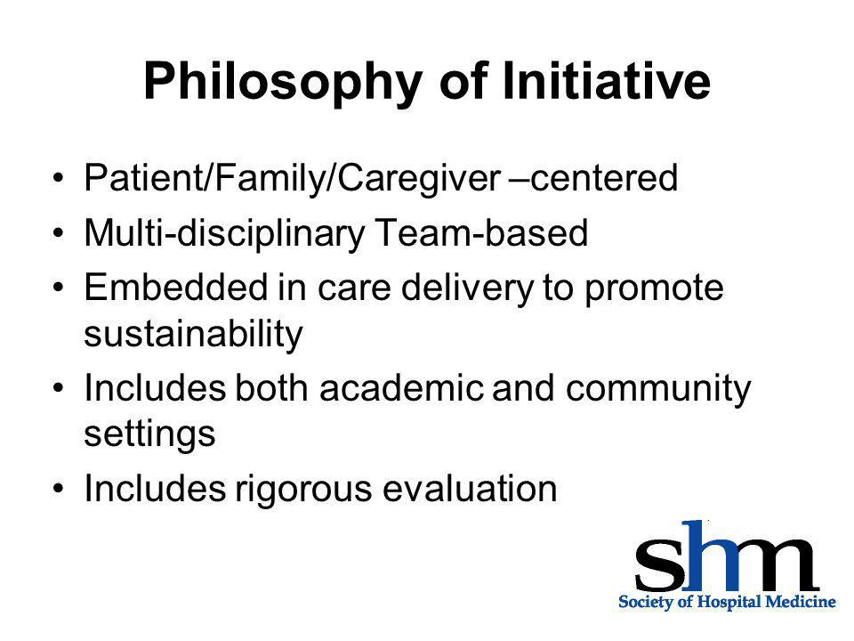 Philosophy of Initiative Patient/Family/Caregiver –centered Multi-disciplinary Team-based Embedded in care delivery to promote sustainability Includes both academic and community settings Includes rigorous evaluation