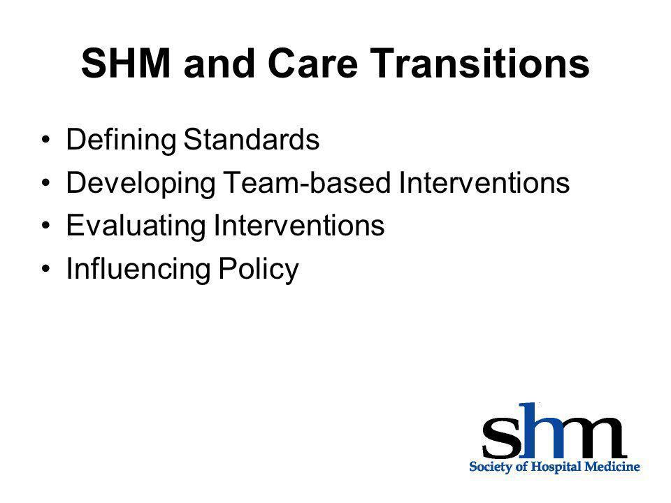 Defining Standards Participation in consortiums regarding care transitions: –SUTTP – Stepping Up to the Plate –TOCCC – Transitions of Care Consensus Conference –NTOCC – National Transitions of Care Coalition Development of Hospitalist Standards for Discharge and Shift/Service change transition