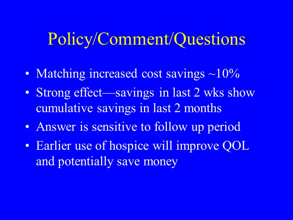 Policy/Comment/Questions Matching increased cost savings ~10% Strong effectsavings in last 2 wks show cumulative savings in last 2 months Answer is se
